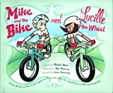 Michael Ward: Mike and the Bike Meet Lucille the Wheel