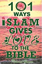 101 Ways Islam Gives Love to the Bible: The…