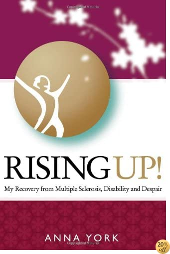 Rising Up!: My Recovery from Multiple Sclerosis, Disability and Despair, including Western and Chinese Medicine, Tai Chi, Qigong, diet, prayer, meditation, love and miracles.