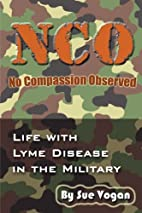 NCO - No Compassion Observed: Life with Lyme…