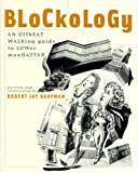 Kaufman, Robert Jay: Blockology: An Offbeat Walking Guide to Lower Manhattan