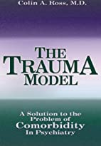 The Trauma Model by Colin A. Ross