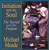 Michael Meade: Initiation and the Soul - the Sacred and the Profane