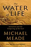 Michael Meade: The Water of Life: Initiation and the Tempering of the Soul
