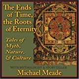 Michael Meade: The Ends of Time, the Roots of Eternity: Tales of Myth, Nature & Culture