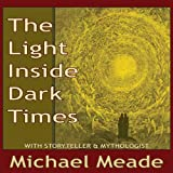 Michael Meade: The Light Inside Dark Times