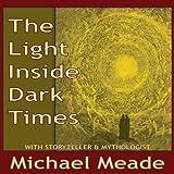 Michael Meade: The Light Inside Dark Times