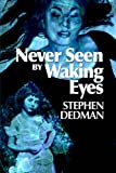 Dedman, Stephen: Never Seen by Waking Eyes