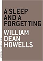 A Sleep and a Forgetting by William Dean…
