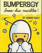 Bumperboy Loses His Marbles by Debbie Huey