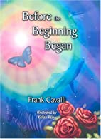 Before the Beginning Began by Frank Cavalli
