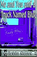 Me and You and a Truck Named Blue by Robin…