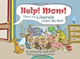 Debrecht, Katharine: Help! Mom! There Are Liberals Under My Bed!: A Small Lesson in Conservatism