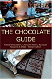 Green, Stephanie: The Chocolate Guide: To Local Chocolatiers, Chocolate Makers, Boutiques, Patisseries and Shops--Western Edition