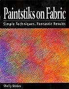 Paintstiks on Fabric: Simple Techniques,…