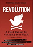 The Revolution A Field Manual for Changing Your World