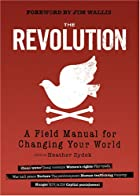 The Revolution: A Field Manual for Changing…