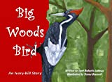 Luneau, Terri Robert: Big Woods Bird: An Ivory-bill Story