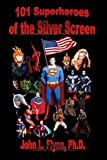 John L. Flynn: 101 Superheroes of the Silver Screen
