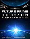 Flynn, John L.: Future Prime: The Top Ten Science Fiction Films