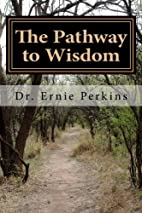 The Pathway to Wisdom by Th.D. Ernie…