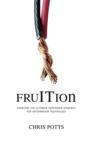 fruition-creating-the-ultimate-corporate-strategy-for-information-technology-fruition-series-volume-1