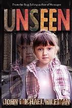 Unseen by John Michael Hileman