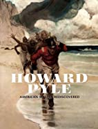 Howard Pyle: American Master Rediscovered by…