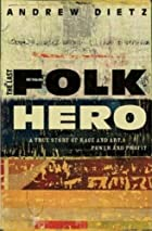 The Last Folk Hero: A True Story of Race and…