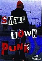Small Town Punk by John Sheppard