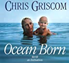 Ocean Born: Birth As Initiation by Chris…
