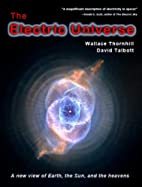 The Electric Universe by Wallace Thornhill &…