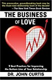 Curtis, John: The Business of Love: 9 Best Practices for Improving the Bottom Line of Your Relationship