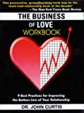 John Curtis: The Business of Love Workbook: 9 Best Practices for Improving the Bottom Line of Your Relationship