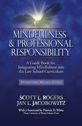 mindfulness-and-professional-responsibility-a-guide-book-for-integrating-mindfulness-into-the-law-school-curriculum