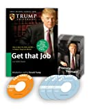 Donald Trump: Get That Job: Your Total Plan to Land the Job of Your Dreams (Audio Business Course)