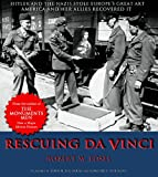 Edsel, Robert M.: Rescuing Da Vinci: Hitler and the Nazis Stole Europe&#39;s Great Art-America and Her Allies Recovered It