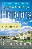 Kimmel, Tim: Home Grown Heroes: Practical Principles For Raising Courageous Kids