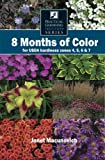 MacUnovich, Janet: 8 Months of Color for USDA Hardiness Zones 4, 5, 6 &amp; 7