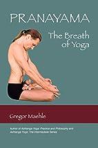 Pranayama The Breath of Yoga by Gregor…