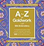 A-Z of Goldwork with Silk Embroidery by…