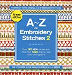 A-Z of Embroidery Stitches: v. 2 by Susan…