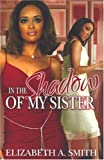 Elizabeth A Smith: In The Shadow Of My Sister
