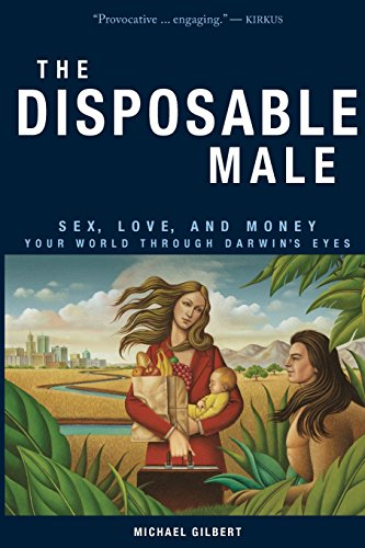 the-disposable-male-sex-love-and-money-your-world-through-darwins-eyes