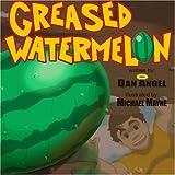 Angel, Dan: Greased Watermelon