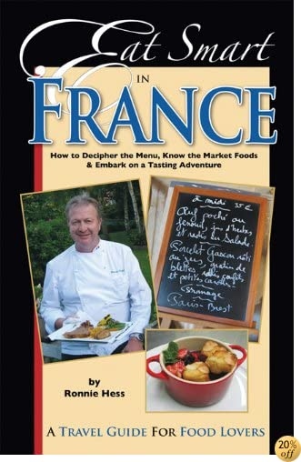 Eat Smart in France: How to Decipher the Menu, Know the Market Foods and Embark on a Tasting Adventure (Culinary Travel Guide)