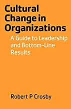 Cultural Change in Organizations by Robert…
