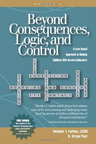 beyond-consequences-logic-and-control-a-love-based-approach-to-helping-attachment-challenged-children-with-severe-behaviors