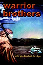 Warrior Brothers by Erik Gordon Bainbridge