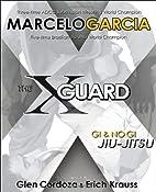 The X-Guard: For Brazilian Jiu-jitsu, No Gi…